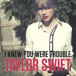 Taylor Swift, I Knew You Were Trouble, traduzione testo, video